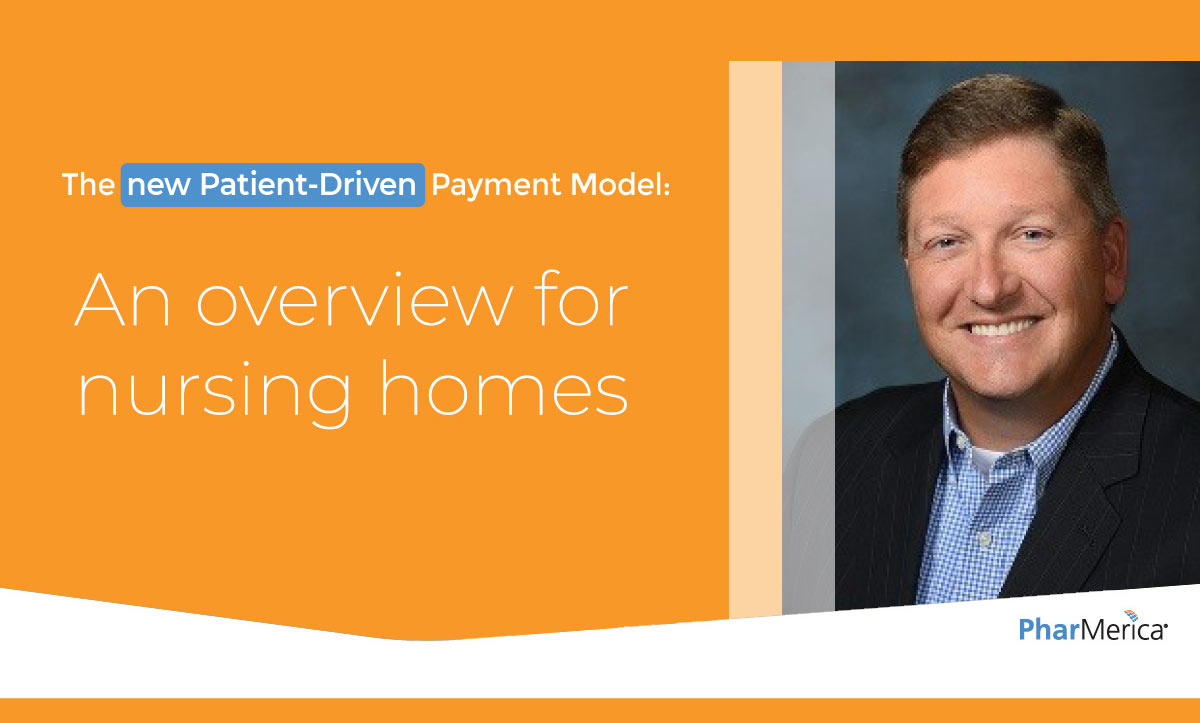 The New Patient Driven Payment Model – An overview for nursing homes